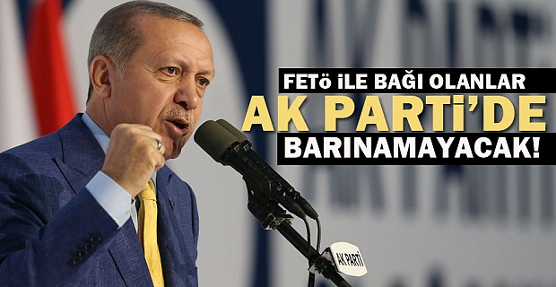'FETÖ ile bağı olanlar AK Parti'den ayıklanacak!'