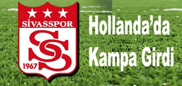 Sivasspor Hollanda'da Kampa Girdi