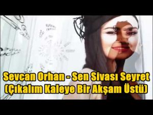 Sevcan Orhan - Sen Sivası Seyret